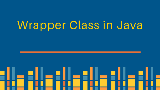 wrapper class in java, wrapper classes in java