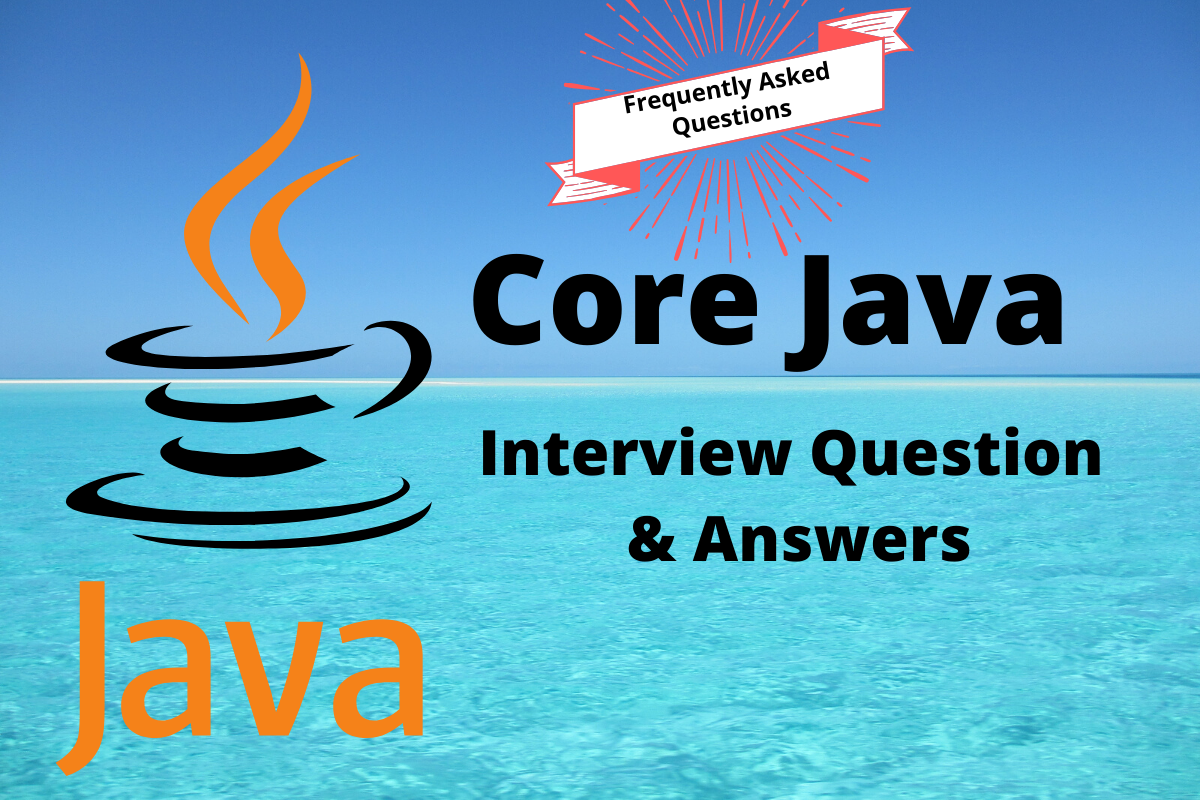 Core Java Interview Question Answers