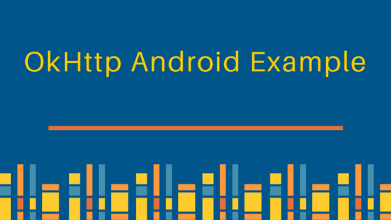 okhttp android example tutorial
