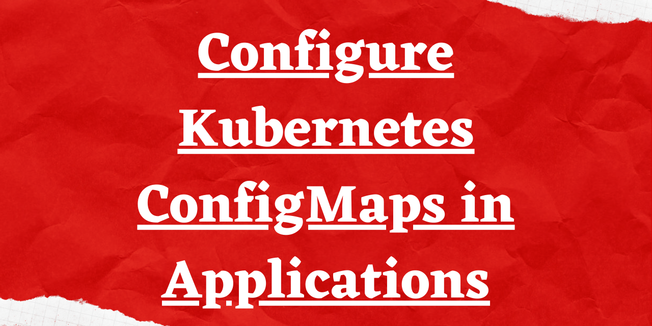 Configure Kubernetes ConfigMaps In Applications